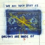 We are such stuff as dreams are made of