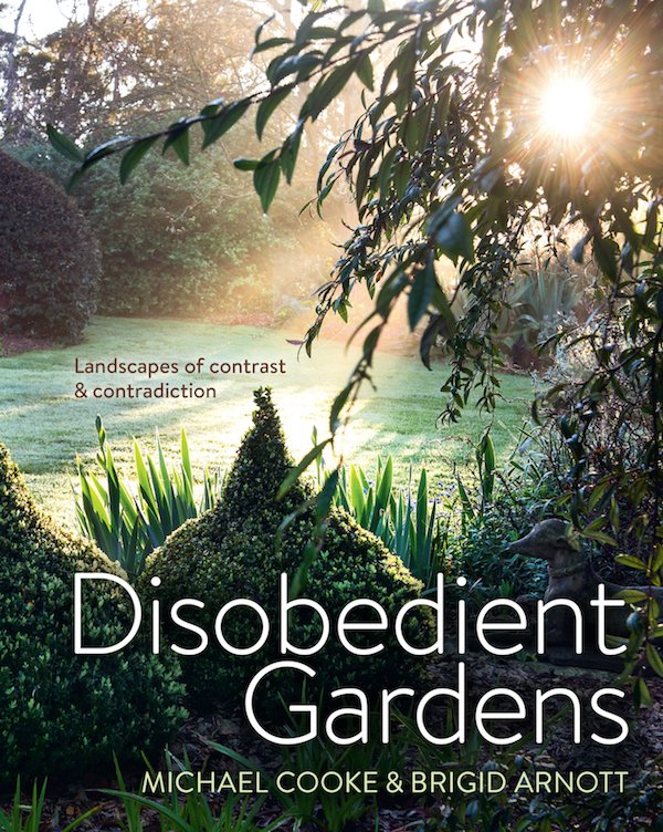 Disobedient Gardens by Michael Cooke and Brigid Arnott. Murdoch Books