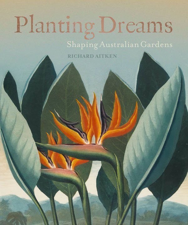 Planting Dreams Shaping the Australian Garden by Richard Aitken cover
